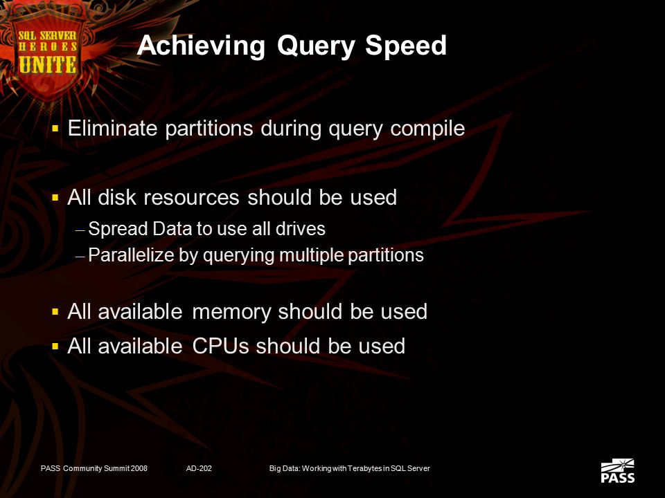 PASS Community Summit 2008AD-202Big Data: Working with Terabytes in SQL Server Partitioning Goals  Adequate Import Speed  Maximize Query Performance