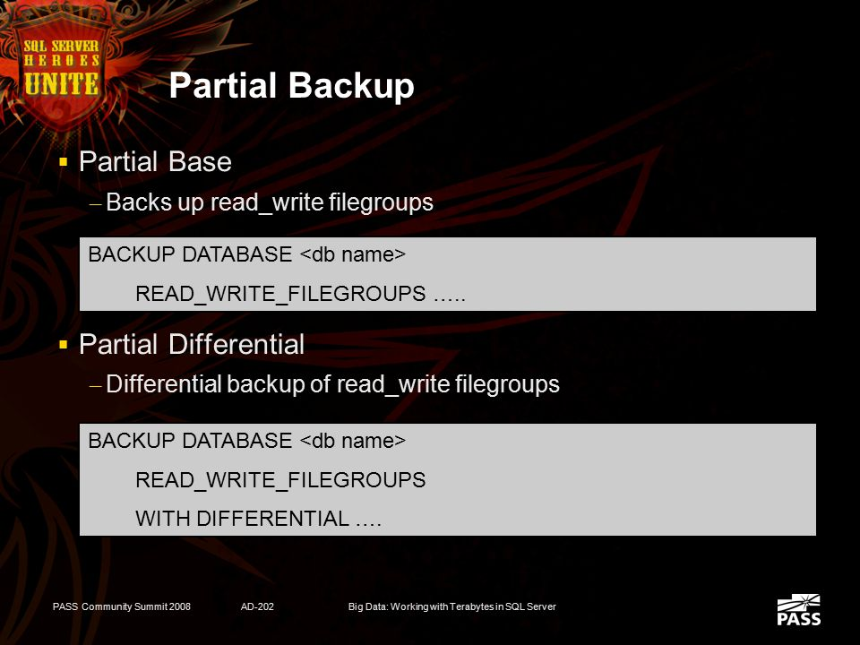 PASS Community Summit 2008AD-202Big Data: Working with Terabytes in SQL Server Read_Only FileGroups  Requires only one Backup after becoming read_onl