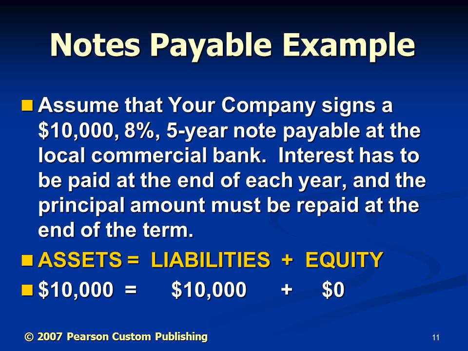 11 Notes Payable Example Assume that Your Company signs a $10,000, 8%, 5-year note payable at the local commercial bank.