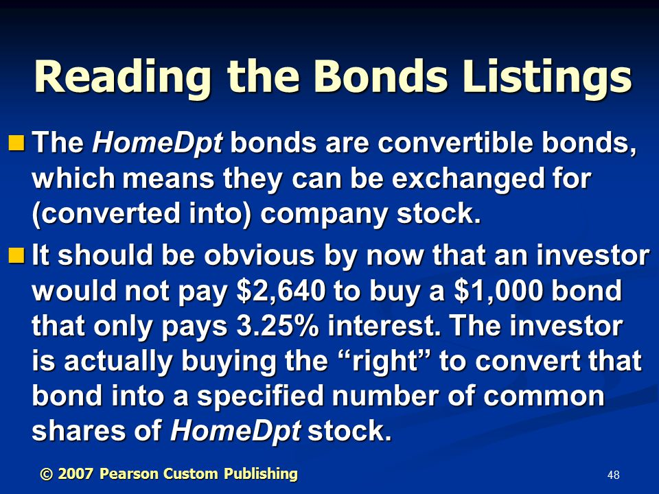 48 The HomeDpt bonds are convertible bonds, which means they can be exchanged for (converted into) company stock.