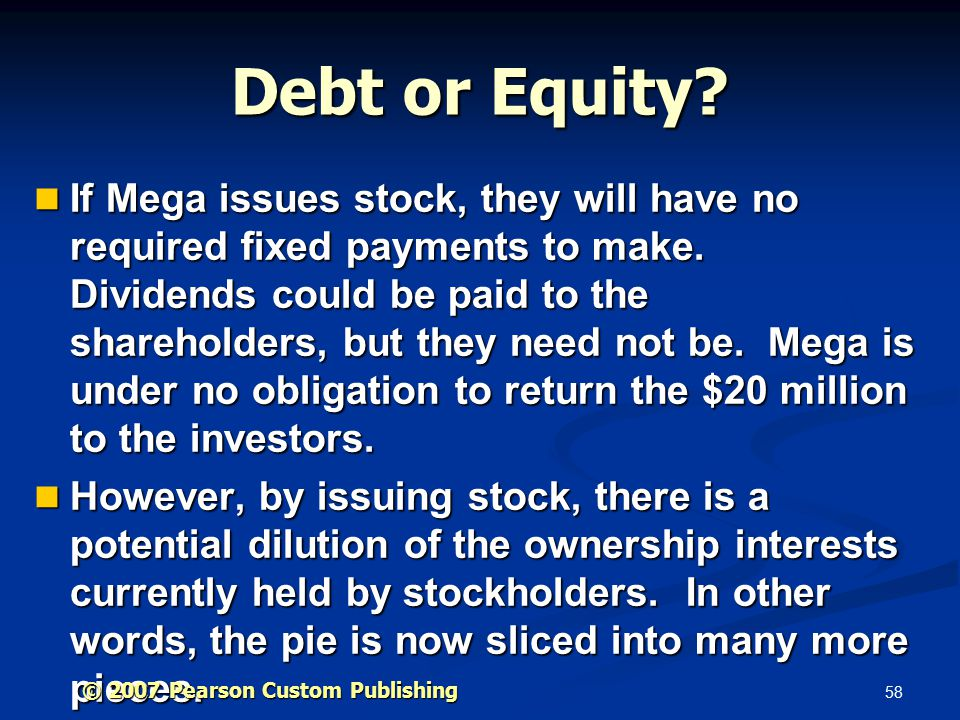 58 Debt or Equity. If Mega issues stock, they will have no required fixed payments to make.