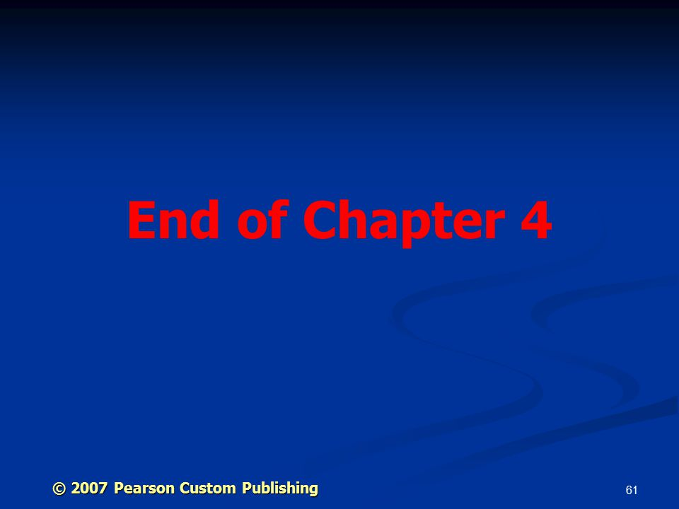 61 End of Chapter 4 © 2007 Pearson Custom Publishing