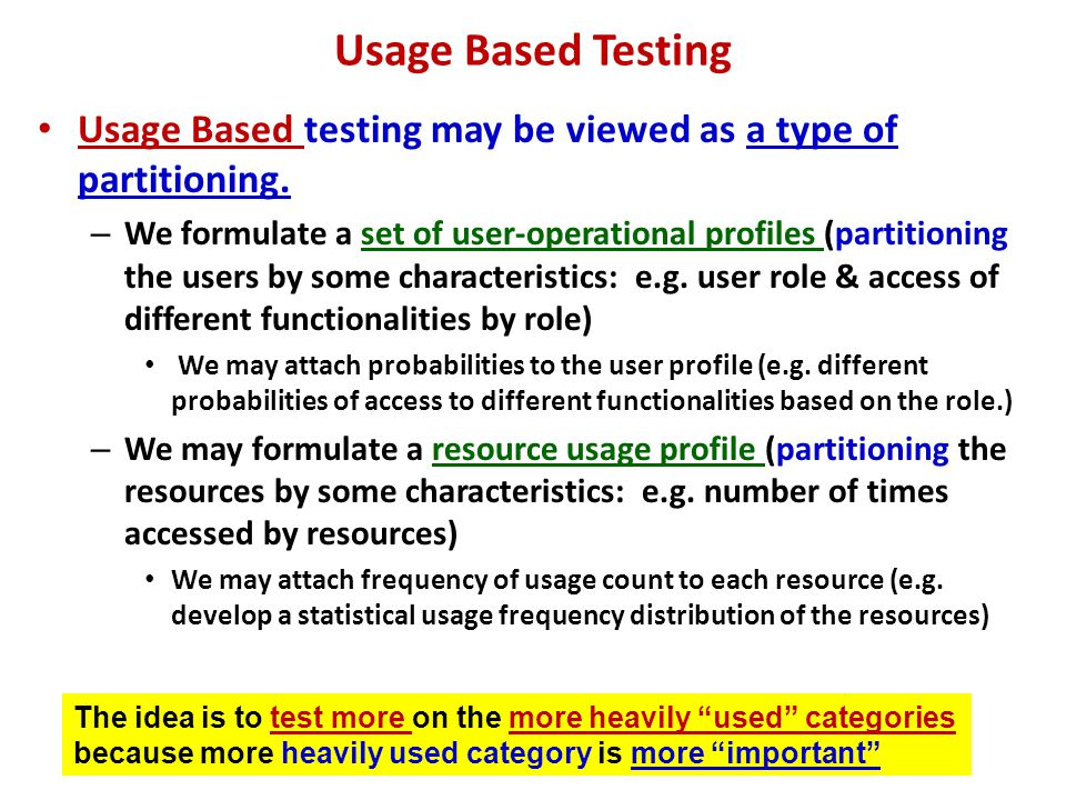 Usage Based Testing Usage Based testing may be viewed as a type of partitioning.