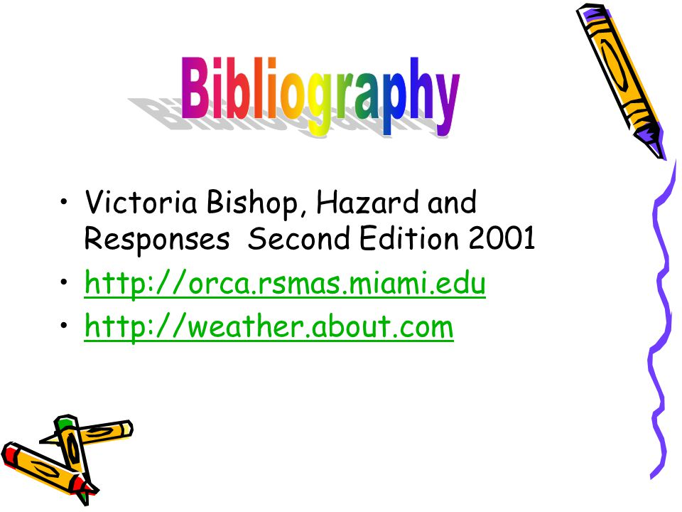 Victoria Bishop, Hazard and Responses Second Edition 2001 http://orca.rsmas.miami.edu http://weather.about.com