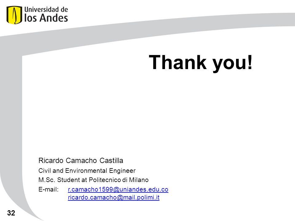 Thank you! Ricardo Camacho Castilla Civil and Environmental Engineer M.Sc. Student at Politecnico di Milano E-mail:r.camacho1599@uniandes.edu.co ricar
