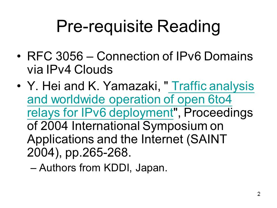 2 Pre-requisite Reading RFC 3056 – Connection of IPv6 Domains via IPv4 Clouds Y.
