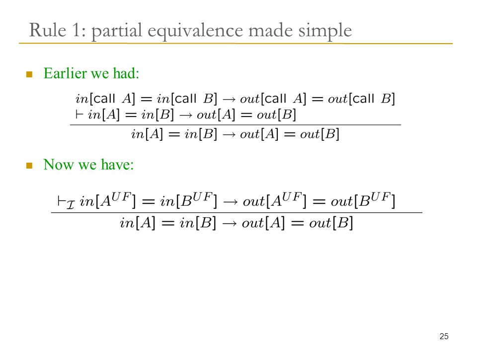25 Rule 1: partial equivalence made simple Earlier we had: Now we have: