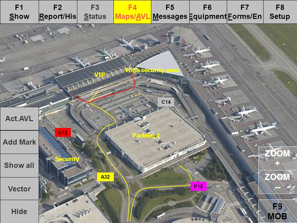 F1 Show F7 Forms/En F6 Equipment F3 Status F4 Maps/AVL F2 Report/His F8 Setup F5 Messages F9 MOB ZOOM -- ZOOM + Act.AVL Add Mark Show all Vector Hide Parking 1 Security VIP High security area U12 A32 C14 P15
