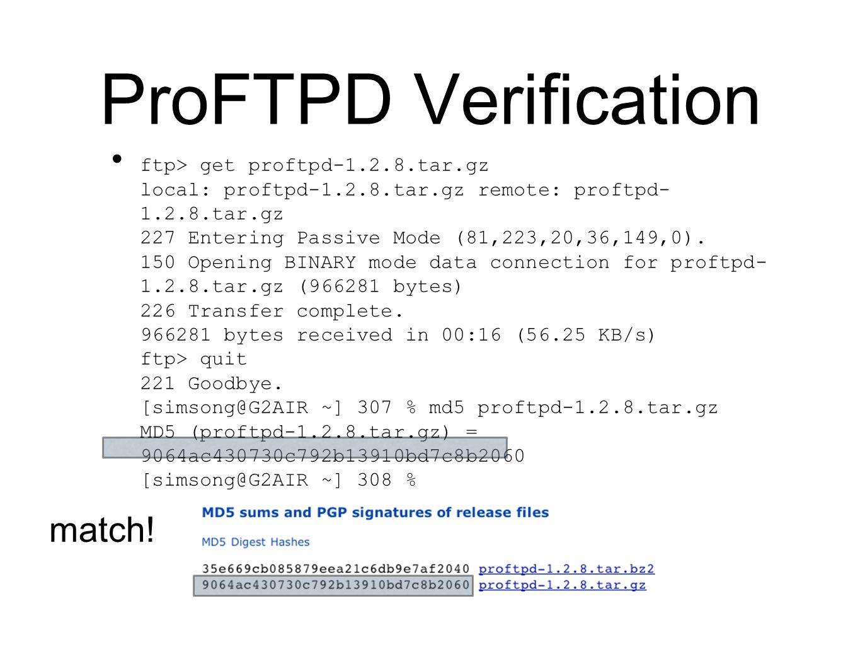 ProFTPD Verification ftp> get proftpd-1.2.8.tar.gz local: proftpd-1.2.8.tar.gz remote: proftpd- 1.2.8.tar.gz 227 Entering Passive Mode (81,223,20,36,149,0).