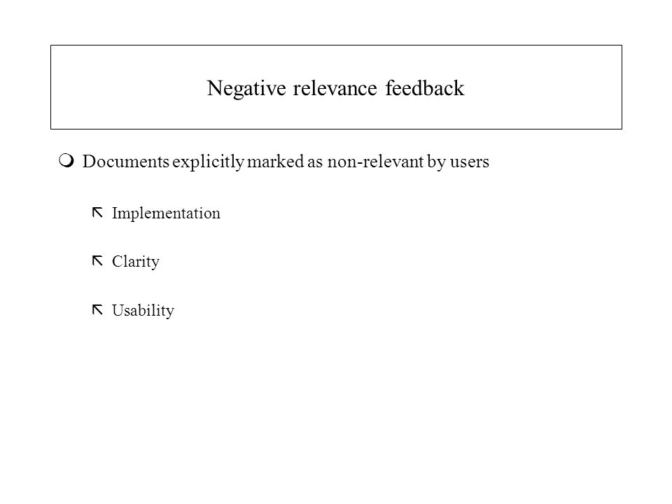 Negative relevance feedback mDocuments explicitly marked as non-relevant by users ãImplementation ãClarity ãUsability