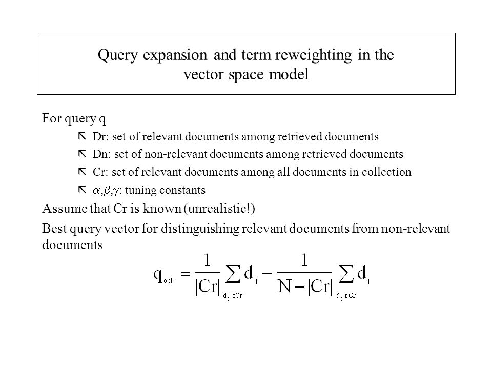 Query expansion and term reweighting in the vector space model For query q ãDr: set of relevant documents among retrieved documents ãDn: set of non-re
