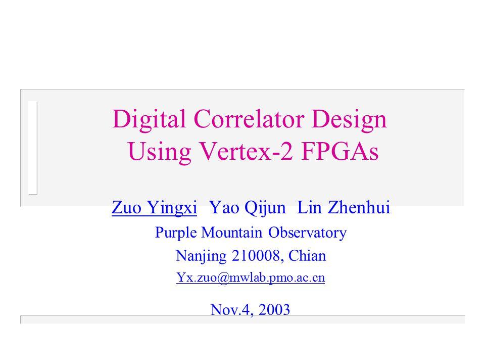 Digital Correlator Design Using Vertex-2 FPGAs Zuo Yingxi Yao Qijun Lin Zhenhui Purple Mountain Observatory Nanjing 210008, Chian Yx.zuo@mwlab.pmo.ac.