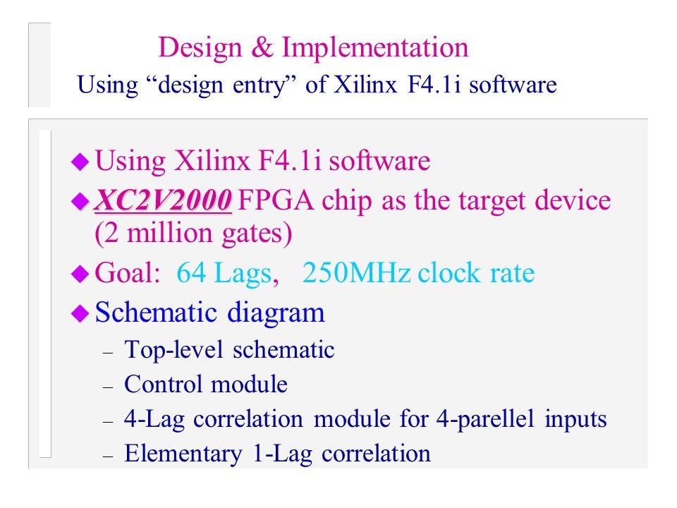 """Design & Implementation Using """"design entry"""" of Xilinx F4.1i software u Using Xilinx F4.1i software u XC2V2000 u XC2V2000 FPGA chip as the target devi"""