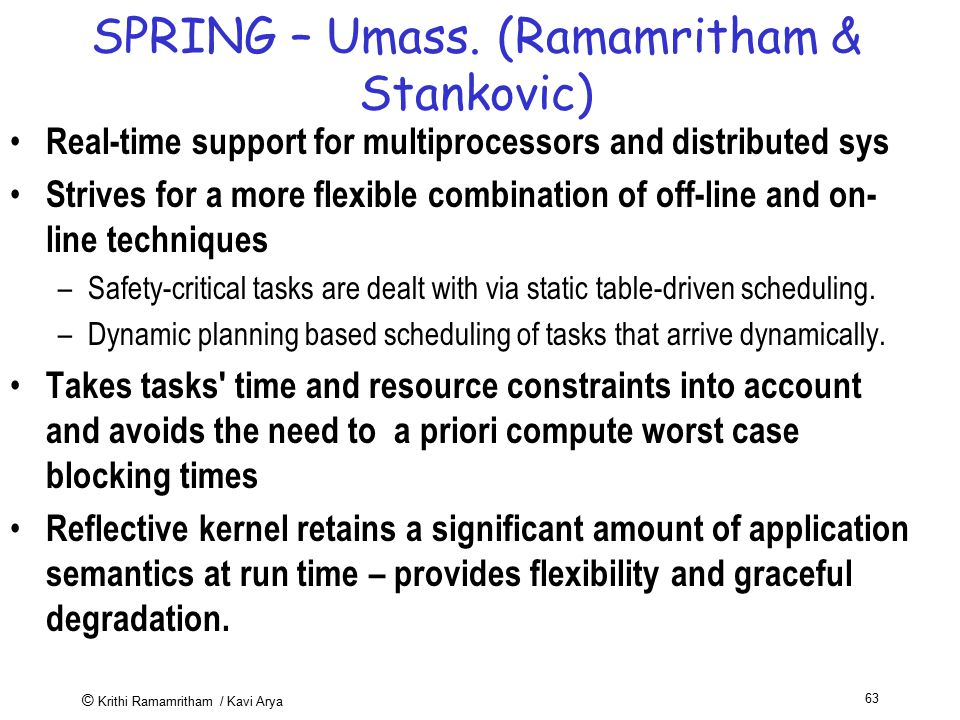 © Krithi Ramamritham / Kavi Arya 63 SPRING – Umass. (Ramamritham & Stankovic) Real-time support for multiprocessors and distributed sys Strives for a