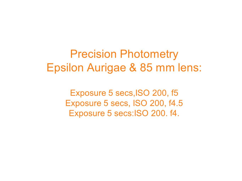 Precision Photometry Epsilon Aurigae & 85 mm lens: Exposure 5 secs,ISO 200, f5 Exposure 5 secs, ISO 200, f4.5 Exposure 5 secs:ISO 200.