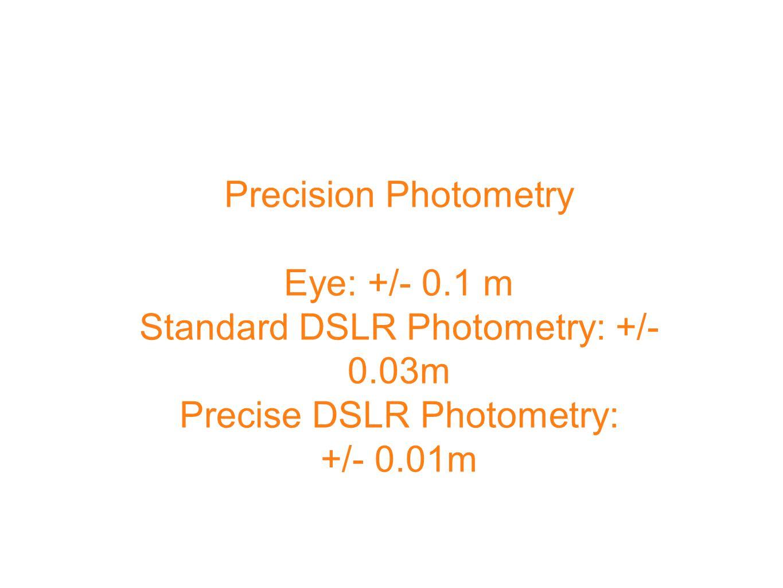 Precision Photometry Eye: +/- 0.1 m Standard DSLR Photometry: +/- 0.03m Precise DSLR Photometry: +/- 0.01m