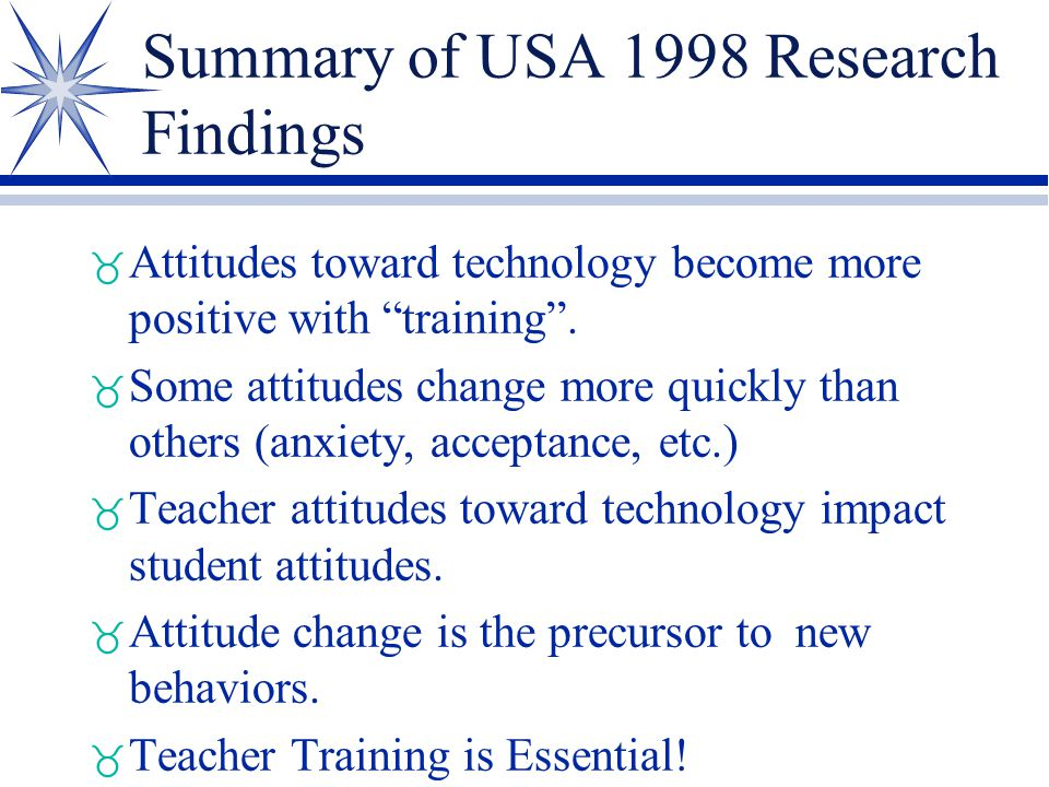 """Summary of USA 1998 Research Findings _ Attitudes toward technology become more positive with """"training"""". _ Some attitudes change more quickly than ot"""