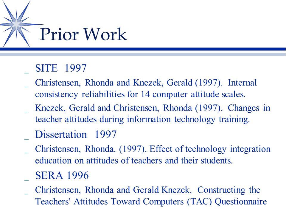 Prior Work _ SITE 1997 _ Christensen, Rhonda and Knezek, Gerald (1997). Internal consistency reliabilities for 14 computer attitude scales. _ Knezek,