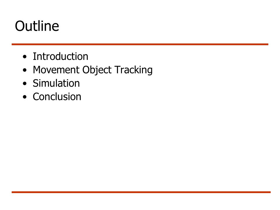 Outline Introduction Movement Object Tracking Simulation Conclusion