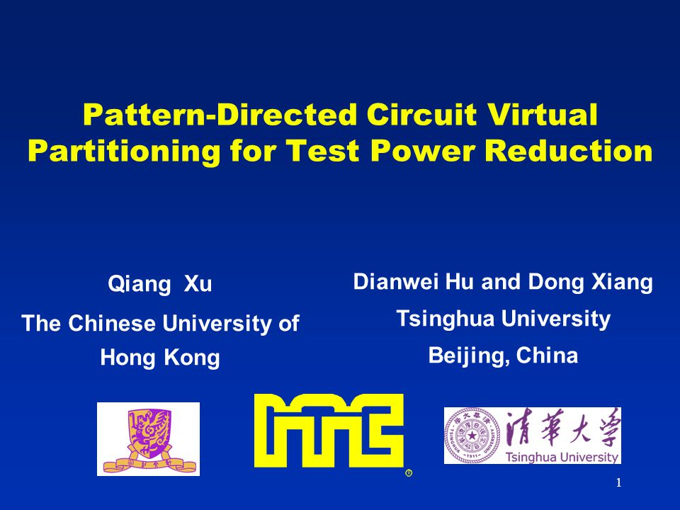 1 Pattern-Directed Circuit Virtual Partitioning for Test Power Reduction Qiang Xu The Chinese University of Hong Kong Dianwei Hu and Dong Xiang Tsinghua University Beijing, China