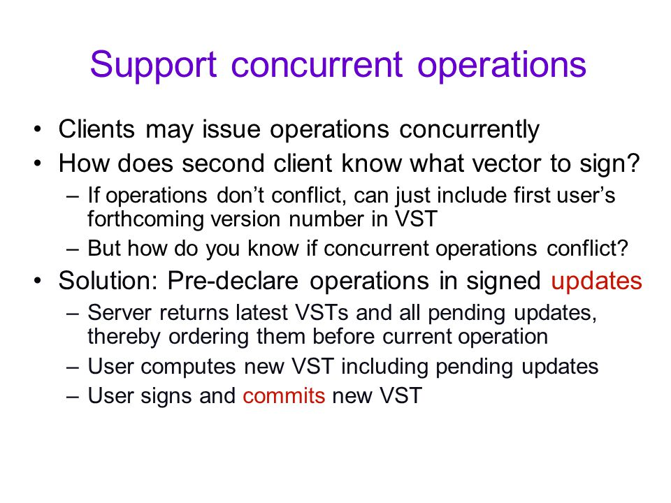 Support concurrent operations Clients may issue operations concurrently How does second client know what vector to sign.