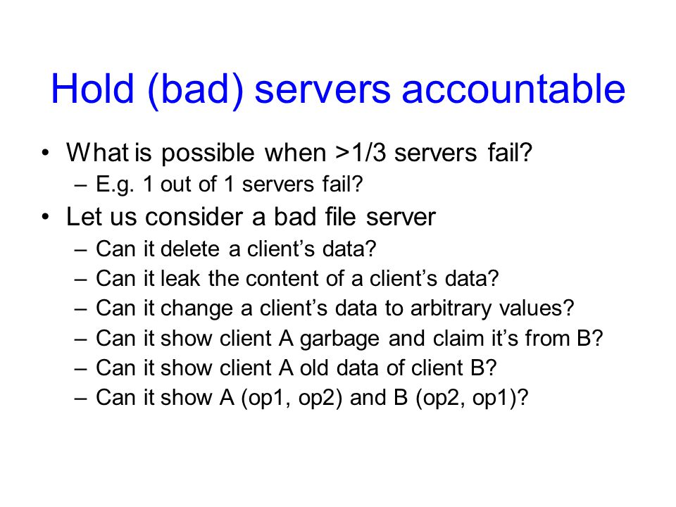 Hold (bad) servers accountable What is possible when >1/3 servers fail.