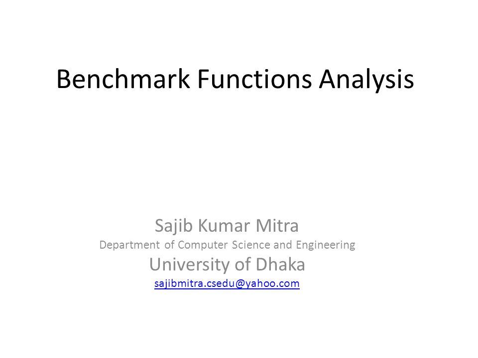 Benchmark Functions Analysis Sajib Kumar Mitra Department of Computer Science and Engineering University of Dhaka sajibmitra.csedu@yahoo.com