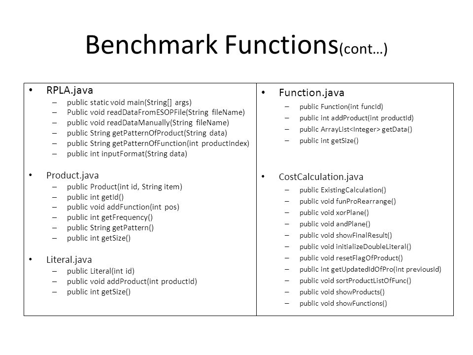 Benchmark Functions (cont…) RPLA.java – public static void main(String[] args) – Public void readDataFromESOPFile(String fileName) – public void readD