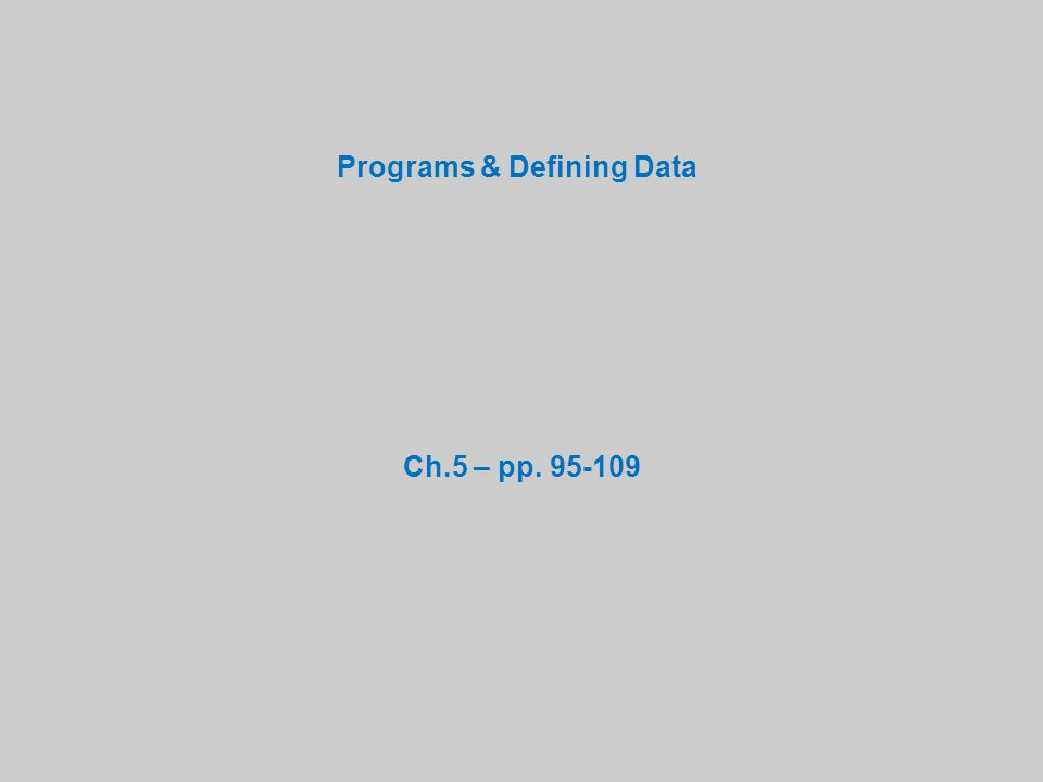 Programs & Defining Data Ch.5 – pp. 95-109