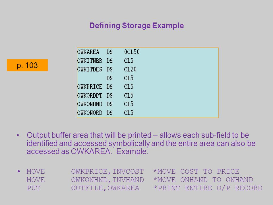 Defining Storage Example Output buffer area that will be printed – allows each sub-field to be identified and accessed symbolically and the entire are