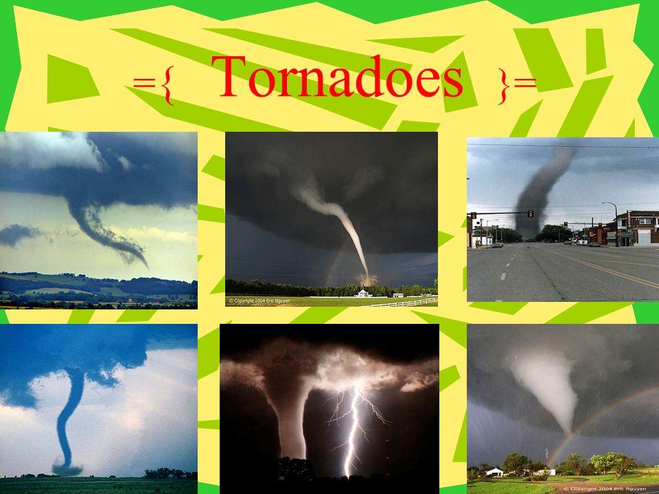 = { Tornadoes }=