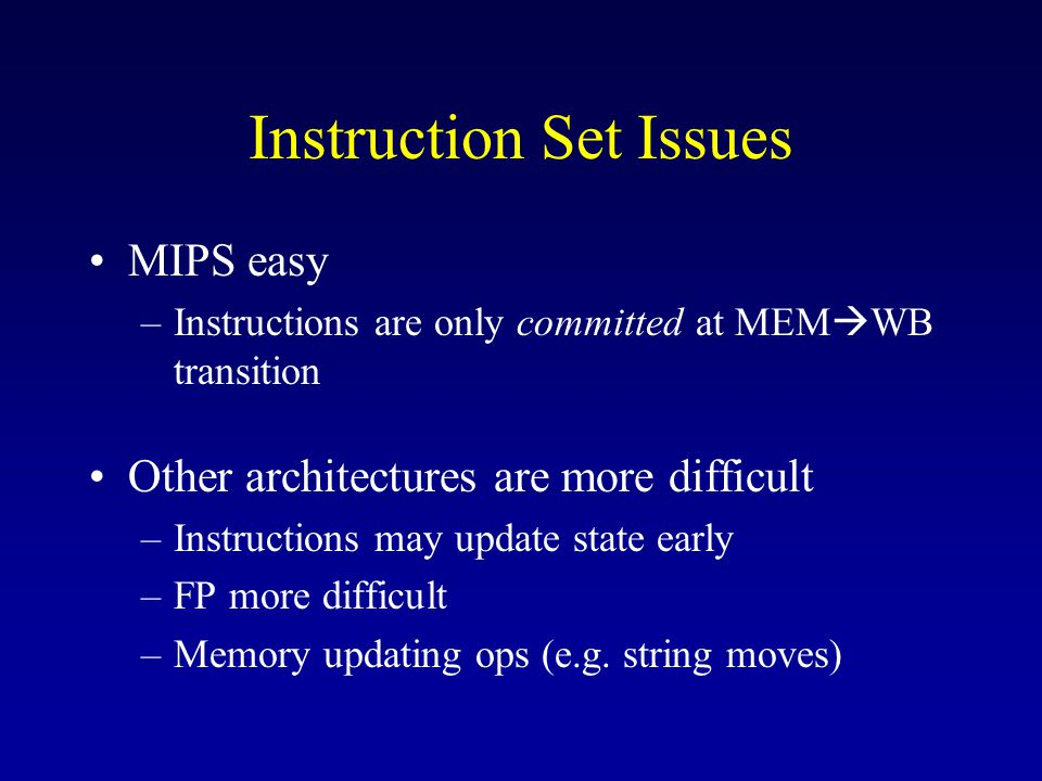 Instruction Set Issues (cont.) Difficult architectural features – Odd bits of state (e.g.