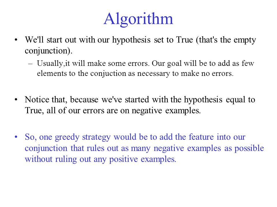 Algorithm We ll start out with our hypothesis set to True (that s the empty conjunction).