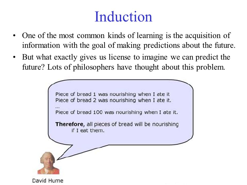 Induction One of the most common kinds of learning is the acquisition of information with the goal of making predictions about the future.