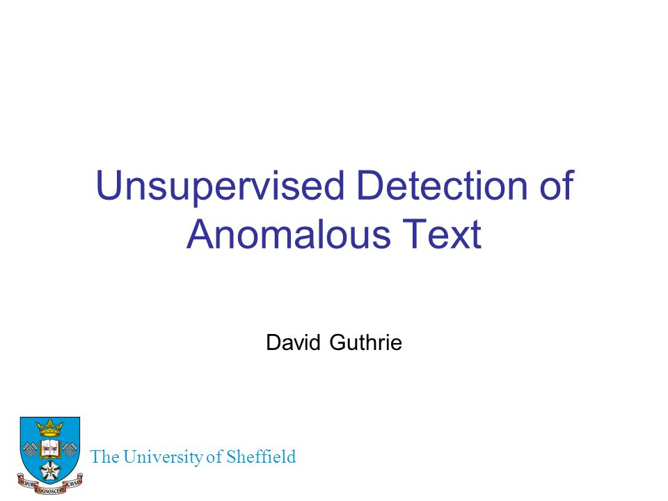 Textual Anomalies Computers are routinely used to detect differences from what is normal or expected –fraud –network attacks Principal focus of this research is to similarly detect text that is irregular We view text that deviates from its context as a type of anomaly