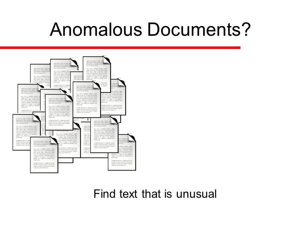Feature Matrix X segf1f2f3f4f5f6f7…fpfp 1 2 3 4 5 6 7 … n Identify outlying Text Document or corpus