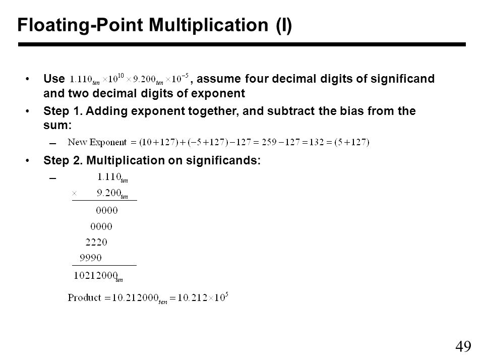 49 Floating-Point Multiplication (I) Use, assume four decimal digits of significand and two decimal digits of exponent Step 1.