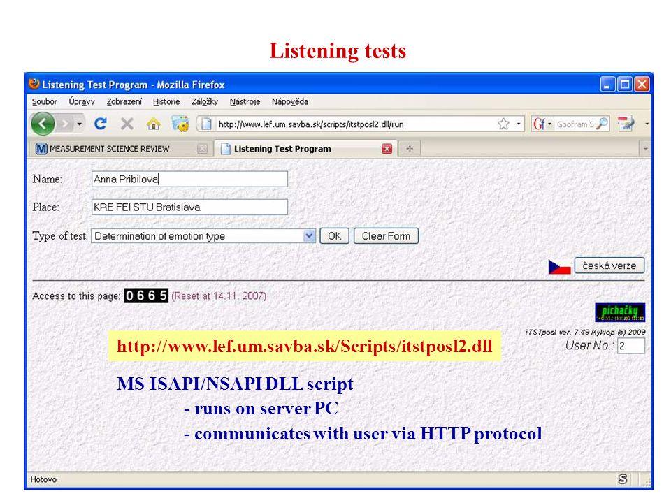 Listening tests http://www.lef.um.savba.sk/Scripts/itstposl2.dll MS ISAPI/NSAPI DLL script - runs on server PC - communicates with user via HTTP protocol http://www.lef.um.savba.sk/Scripts/itstposl2.dll