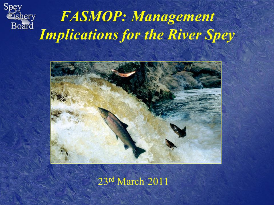 FASMOP: Management Implications for the River Spey 23 rd March 2011