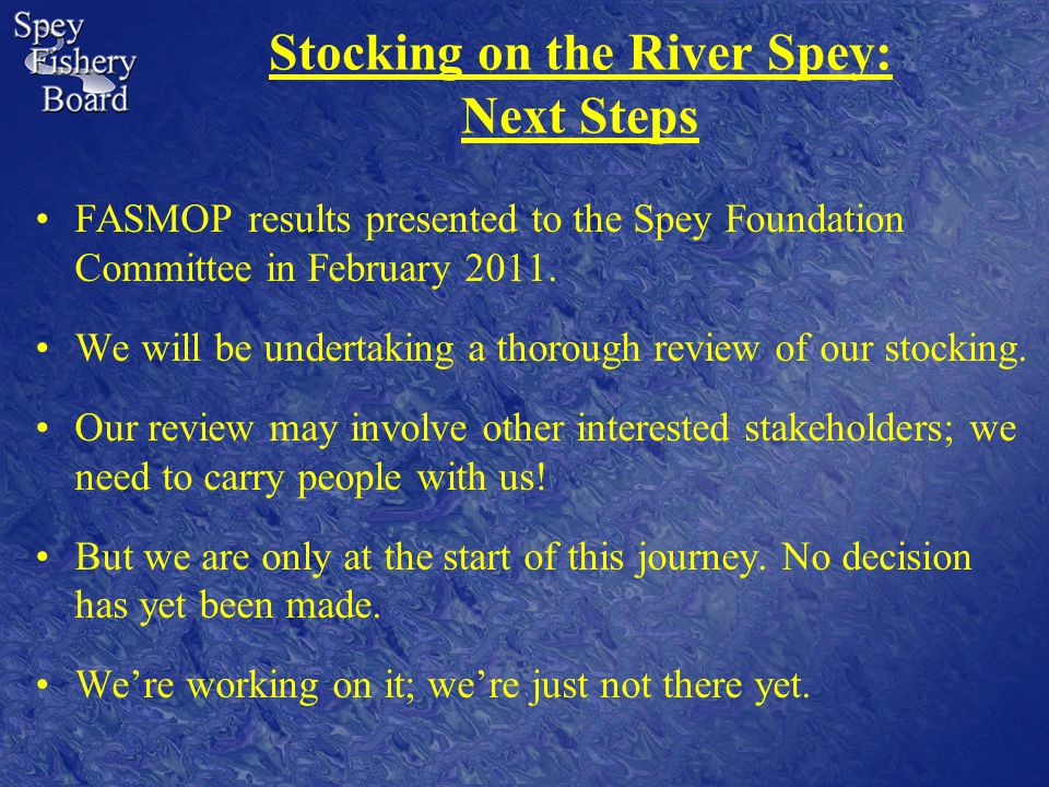 Stocking on the River Spey: Next Steps FASMOP results presented to the Spey Foundation Committee in February 2011.