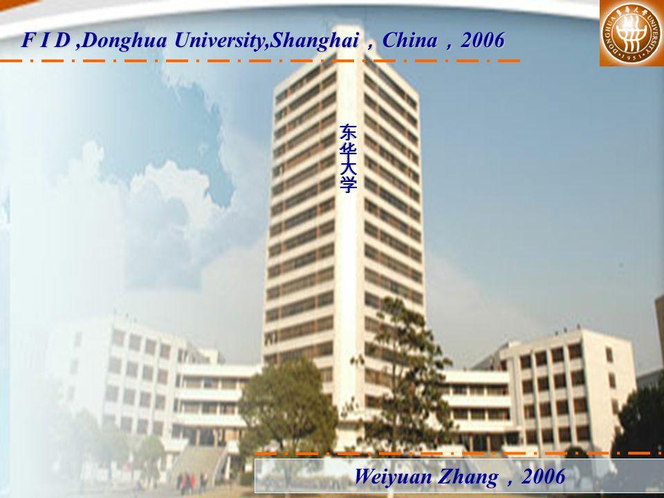 F I D,Donghua University,Shanghai , China , 2006 Weiyuan Zhang , 2006
