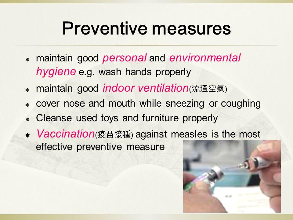 Preventive measures  maintain good personal and environmental hygiene e.g.