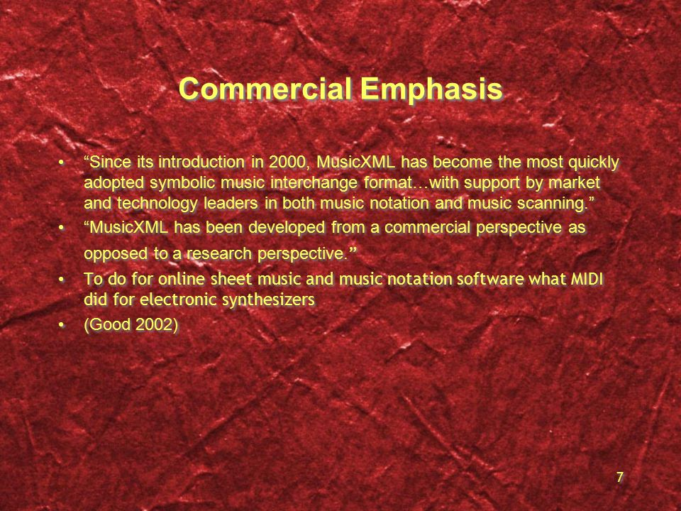 7 Commercial Emphasis Since its introduction in 2000, MusicXML has become the most quickly adopted symbolic music interchange format…with support by market and technology leaders in both music notation and music scanning. MusicXML has been developed from a commercial perspective as opposed to a research perspective.