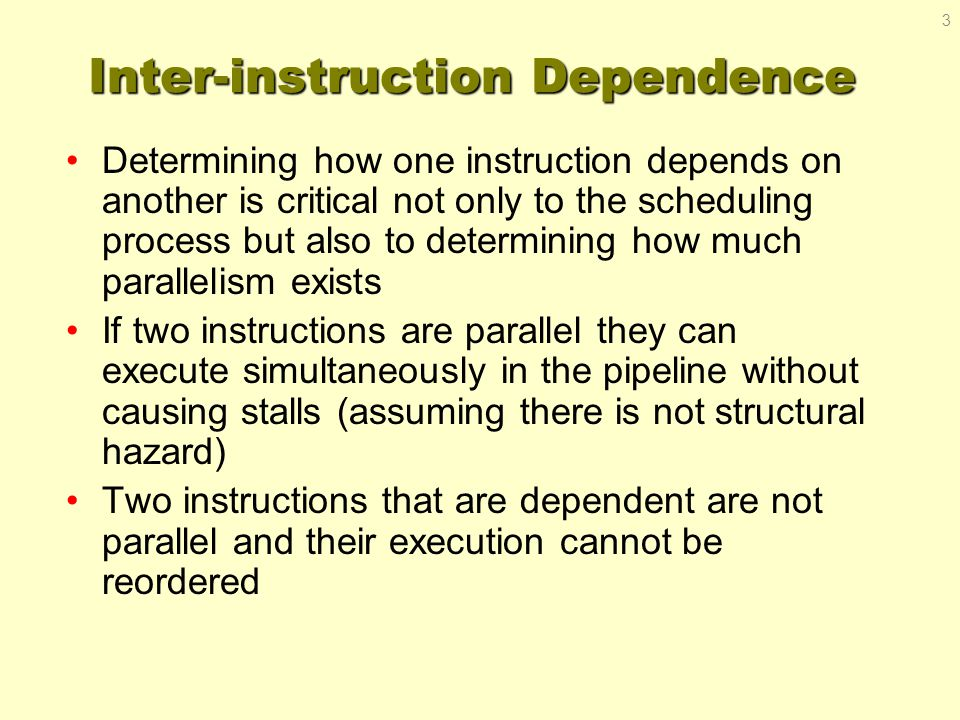 Dependence Classifications Data dependence (RAW) –Transitive: i  j  k = i  k –Easy to determine for registers, hard for memory Does 100(R4) = 20(R6).