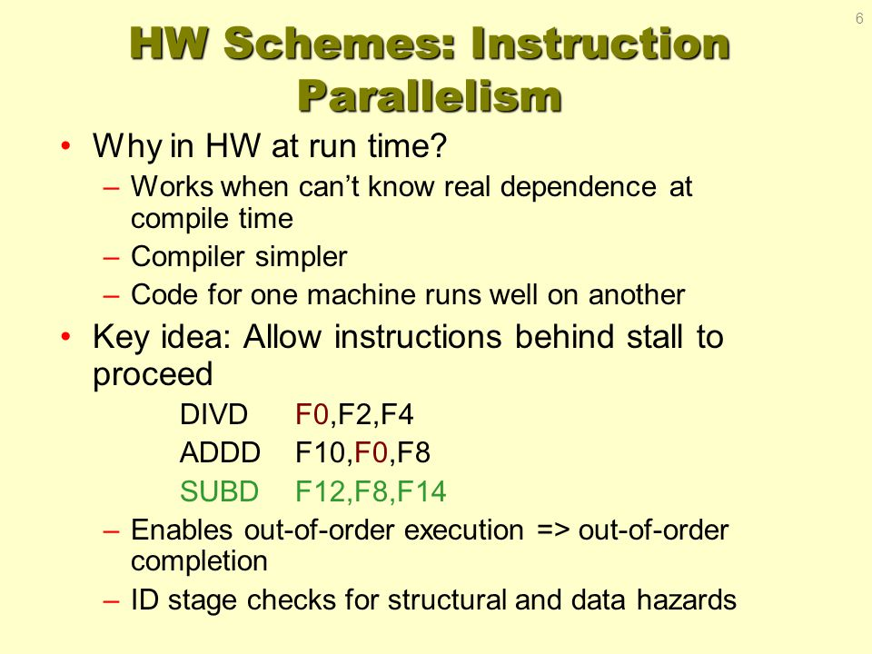 Out of Order Execution Out-of-order execution divides ID stage: 1.Issue—decode instructions, check for structural hazards 2.Read operands—wait until no data hazards, then read operands Scoreboards allow instruction to execute whenever 1 & 2 hold, not waiting for prior instructions CDC 6600: In order issue, out of order execution, out of order commit / completion 7