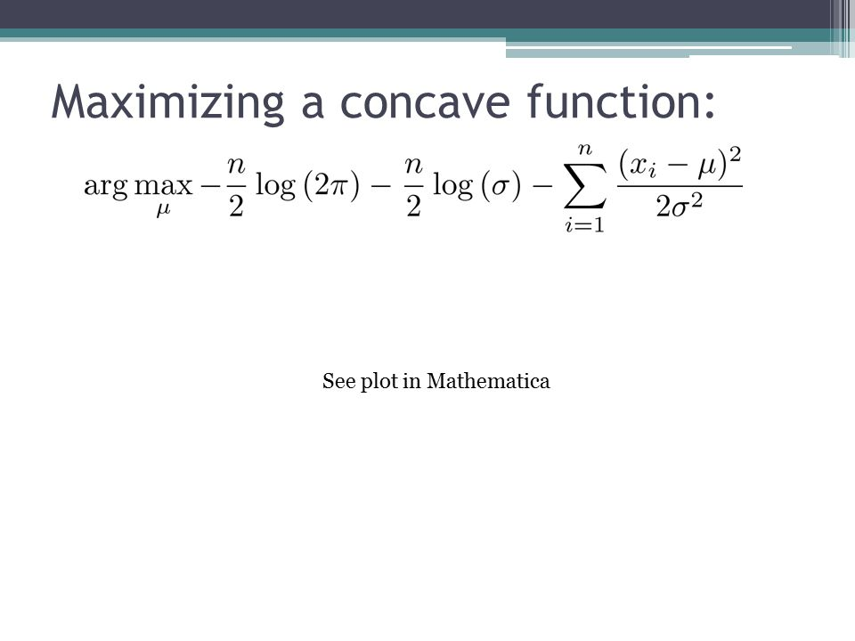 Maximizing a concave function: See plot in Mathematica