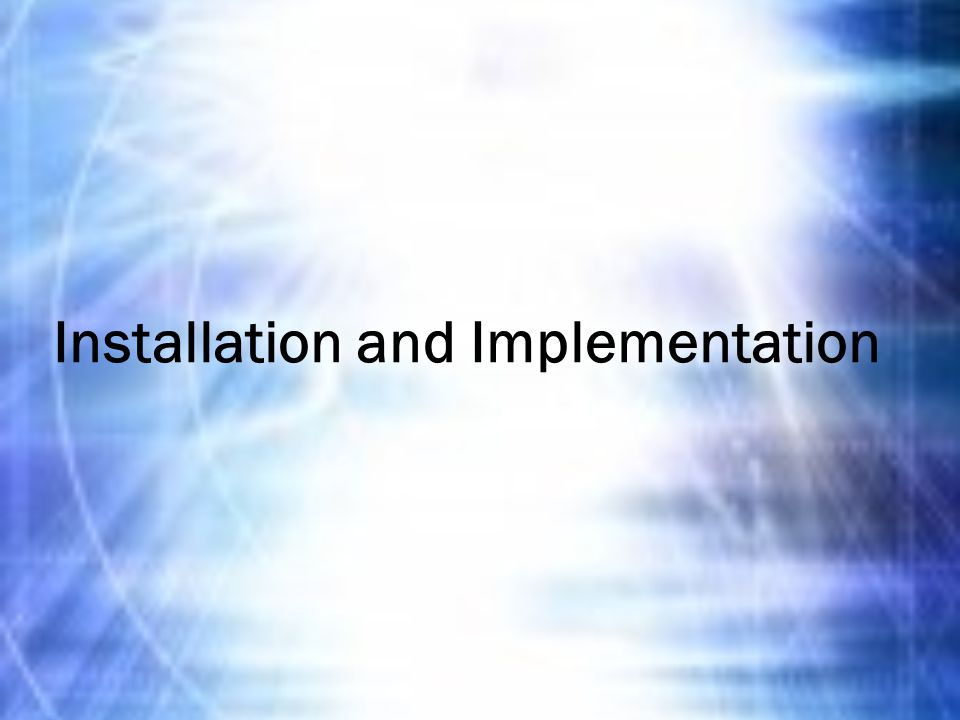 Installation and Implementation