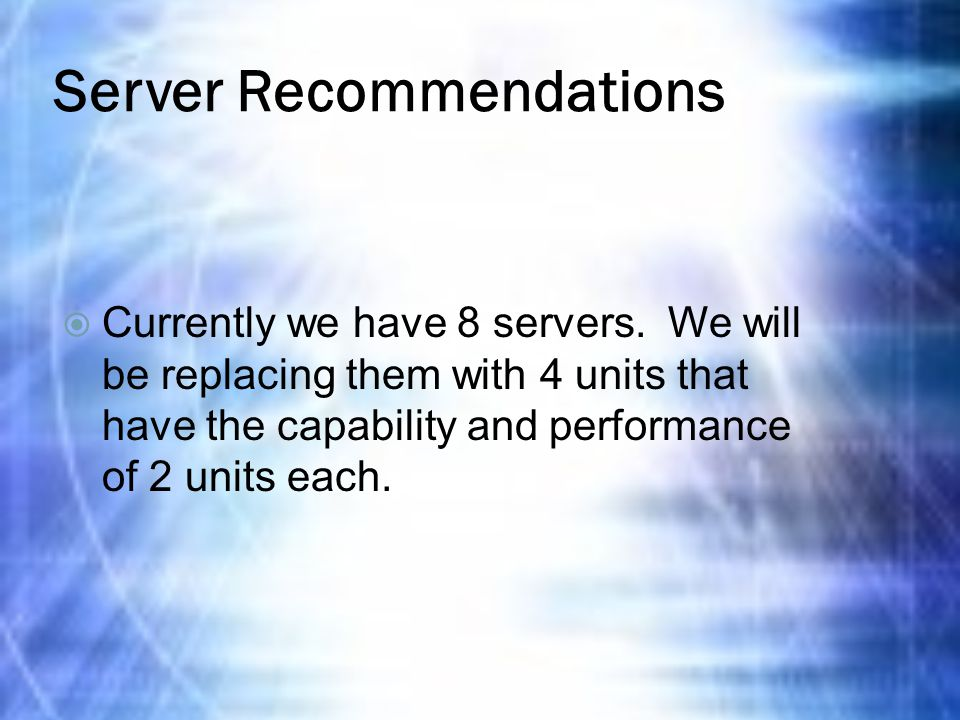 Server Recommendations  Currently we have 8 servers.