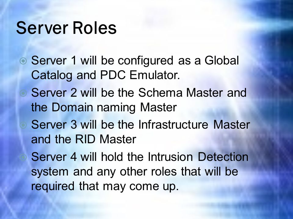 Server Roles  Server 1 will be configured as a Global Catalog and PDC Emulator.