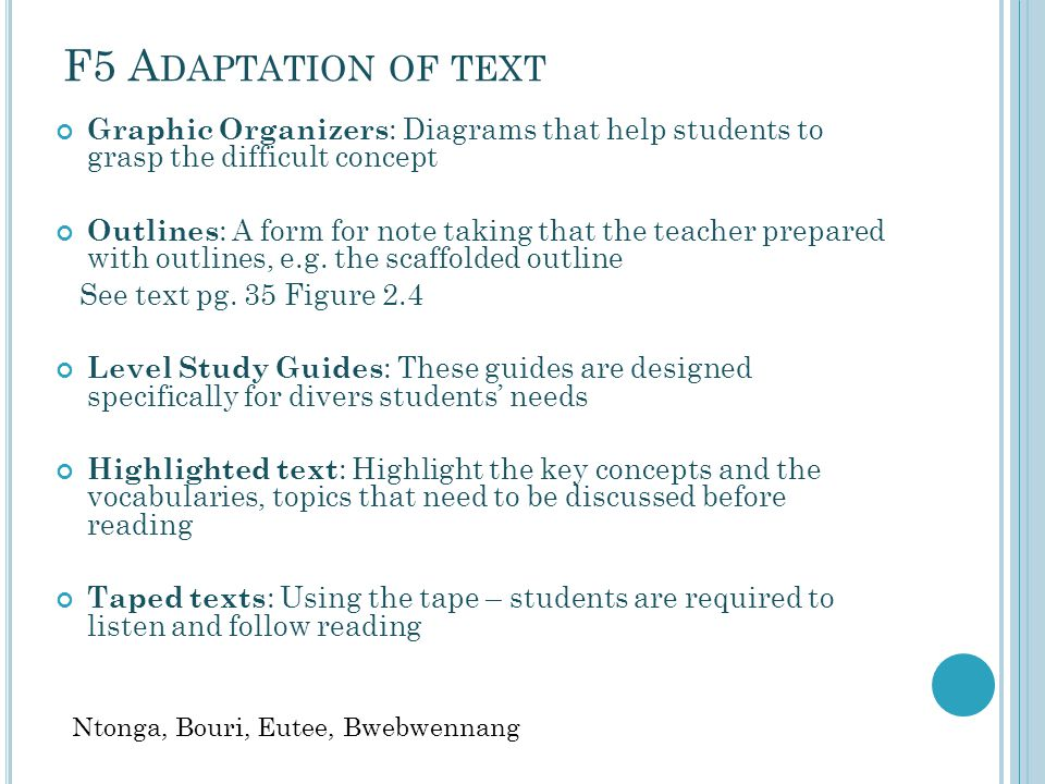 F5 A DAPTATION OF TEXT To find ways to make the text and resource materials accessible for students so that the content concepts are left intact.